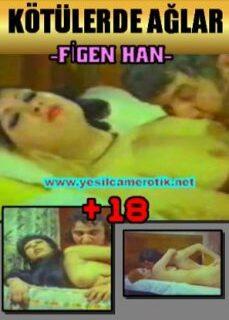 Kötülerde Ağlar Figen Han Yeşilçam Erotik İzle reklamsız izle
